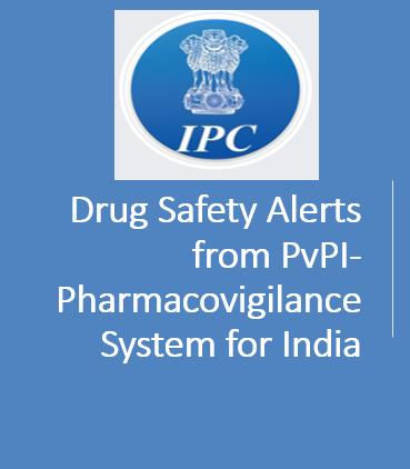 Drug Safety Alerts from PvPI-Pharmacovigilance System for India