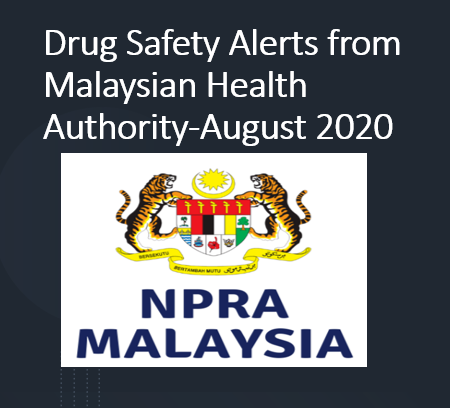 Drug Safety Alerts from Malaysian Health Authority-August 2020