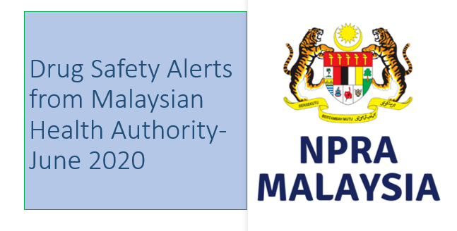 Drug Safety Alerts from Malaysian Health Authority-June 2020