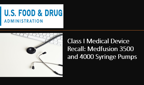 Class I Medical Device Recall: Medfusion 3500 and 4000 Syringe Pumps